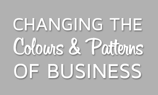 Changing the colours & Patterns of Business